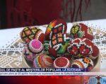 Târgul de Paște al meșterilor populari, la Suceava